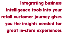 Business intelligence tools give you the insights needed for great in-store experiences.